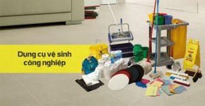 Những dụng cụ làm vệ sinh công nghiệp bạn cần biết